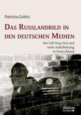 """Das Russlandbild in den deutschen Medien. Der Fall """"Pussy Riot"""" und seine Aufarbeitung in Deutschland"""