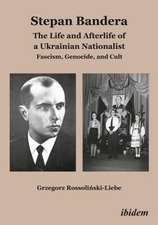 Stepan Bandera: The Life and Afterlife of a Ukra – Fascism, Genocide, and Cult
