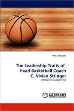 The Leadership Traits of   Head Basketball Coach C. Vivian Stringer