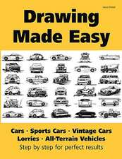 Drawing Made Easy: Cars, Lorries, Sports Cars, Vintage Cars, All-Terrain Vehicles