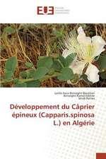 Developpement Du Caprier Epineux (Capparis.Spinosa L.) En Algerie:  La Realite D'Un Decollage Poussif