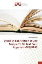 Etude Et Fabrication D'Une Maquette de Test Pour Appareils GPS/Gprs:  Balzac Flaubert & Stendhal Demiurges Du Xixe