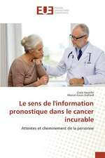 Le Sens de L'Information Pronostique Dans Le Cancer Incurable:  Pratiques Actuelles de Production