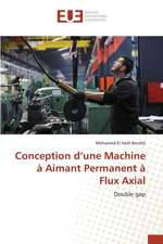 Conception D'Une Machine a Aimant Permanent a Flux Axial