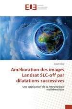 Amelioration Des Images Landsat Slc-Off Par Dilatations Successives