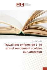 Travail Des Enfants de 5-14 ANS Et Rendement Scolaire Au Cameroun