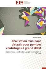Realisation D'Un Banc D'Essais Pour Pompes Centrifuges a Grand Debit:  Interactions Entre Hommes, Objets Et Nature