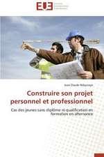 Construire Son Projet Personnel Et Professionnel:  Tome 1