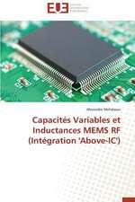 Capacites Variables Et Inductances Mems RF (Integration 'Above-IC'):  Enjeux Et Etapes de Mise En Place