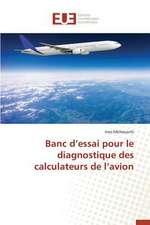 Banc D'Essai Pour Le Diagnostique Des Calculateurs de L'Avion:  Codage Et Simulation