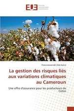 La Gestion Des Risques Lies Aux Variations Climatiques Au Cameroun:  Une Etude Transversale