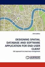 Designing Spatial Database and Software Application for End-User Client