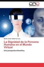 La Dignidad de La Persona Humana En El Mundo Virtual:  Condiciones de Vida y Politicas Publicas