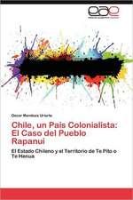 Chile, Un Pais Colonialista:  El Caso del Pueblo Rapanui