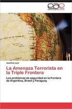 La Amenaza Terrorista En La Triple Frontera:  Centro de Dialogo del Cosmos Andino y Caribeno