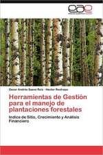 Herramientas de Gestion Para El Manejo de Plantaciones Forestales:  Retos Actuales En Ue, Tlcan y Mercosur
