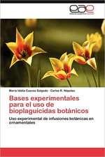 Bases Experimentales Para El USO de Bioplaguicidas Botanicos:  Necesidad Hecha Virtud?