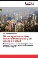 Microorganismos En El Material Particulado y Su Riesgo En Salud:  Aportes a la Construccion del Conocimiento