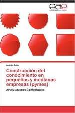 Construccion del Conocimiento En Pequenas y Medianas Empresas (Pymes):  1947-2010