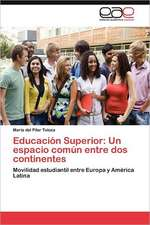 Educacion Superior:  Un Espacio Comun Entre DOS Continentes