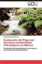 Evaluacion del Pago Por Servicios Ambientales Hidrologicos En Mexico:  Norte Chico Chileno a 30 Anos de Desarrollo