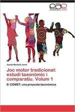 Joc Motor Tradicional:  Estudi Taxonomic I Comparatiu. Volum 1