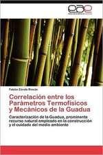 Correlacion Entre Los Parametros Termofisicos y Mecanicos de La Guadua:  Ideas Pedagogicas de Fidel