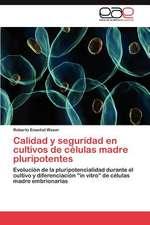 Calidad y Seguridad En Cultivos de Celulas Madre Pluripotentes:  Entre Realidad Historica y Propaganda