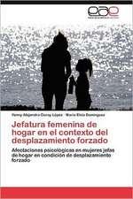 Jefatura Femenina de Hogar En El Contexto del Desplazamiento Forzado:  Entre Realidad Historica y Propaganda