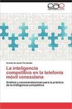 La Inteligencia Competitiva En La Telefonia Movil Venezolana:  Una Aproximacion a Su Comprension.