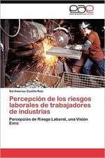 Percepcion de Los Riesgos Laborales de Trabajadores de Industrias:  1600-1750