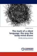 The mark of a silent language: the way the body-mind draws