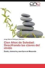 Cien Anos de Soledad:  Descifrando Las Claves del Olvido