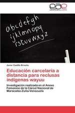 Educacion Carcelaria a Distancia Para Reclusas Indigenas Wayuu:  La Violencia Contra La Mujer