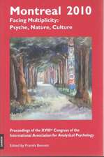 Montreal 2010 -- Facing Multiplicity: Psyche, Nature, Culture: Proceedings of the Xviiith Congress of the International Association for Analytical Psychology