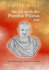 Als ich noch der Pontius Pilatus war