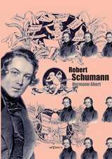 Robert Schumann. Biographie