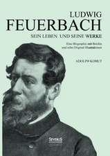 Ludwig Feuerbach:  Sein Leben Und Seine Werke