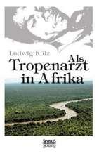 ALS Tropenarzt in Afrika:  Ein Blick in Sein Leben