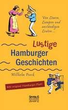 Von Lowen, Lumpen Und Anstandigen Leuten:  Lustige Hamburger Geschichten. Mit Plattdeutsch