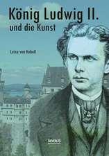 Konig Ludwig II. Von Bayern Und Die Kunst:  Erinnerungen an Ludwig II. Von Bayern
