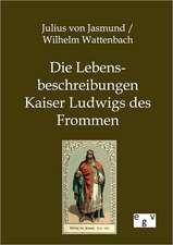 Die Lebensbeschreibungen Kaiser Ludwigs des Frommen