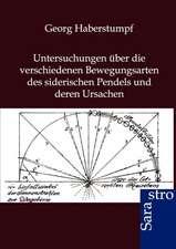 Untersuchungen über die verschiedenen Bewegungsarten des siderischen Pendels und deren Ursachen