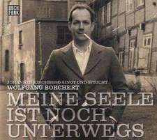 Meine Seele ist noch unterwegs: Johannes Kichberg singt und spricht Wolfgang Borchert.