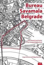 Bureau Savamala Belgrade:  Urban Research and Practice in a Fast-Changing Neighborhood
