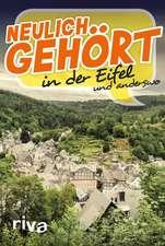 Neulich gehört in der Eifel und anderswo