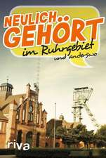 Neulich gehört im Ruhrgebiet und anderswo
