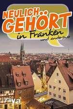 Neulich gehört in Franken und anderswo