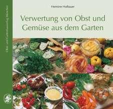 Verwertung von Obst und Gemüse aus dem Garten