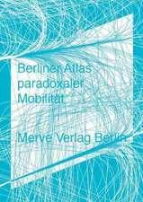 Berliner Atlas paradoxaler Mobilität